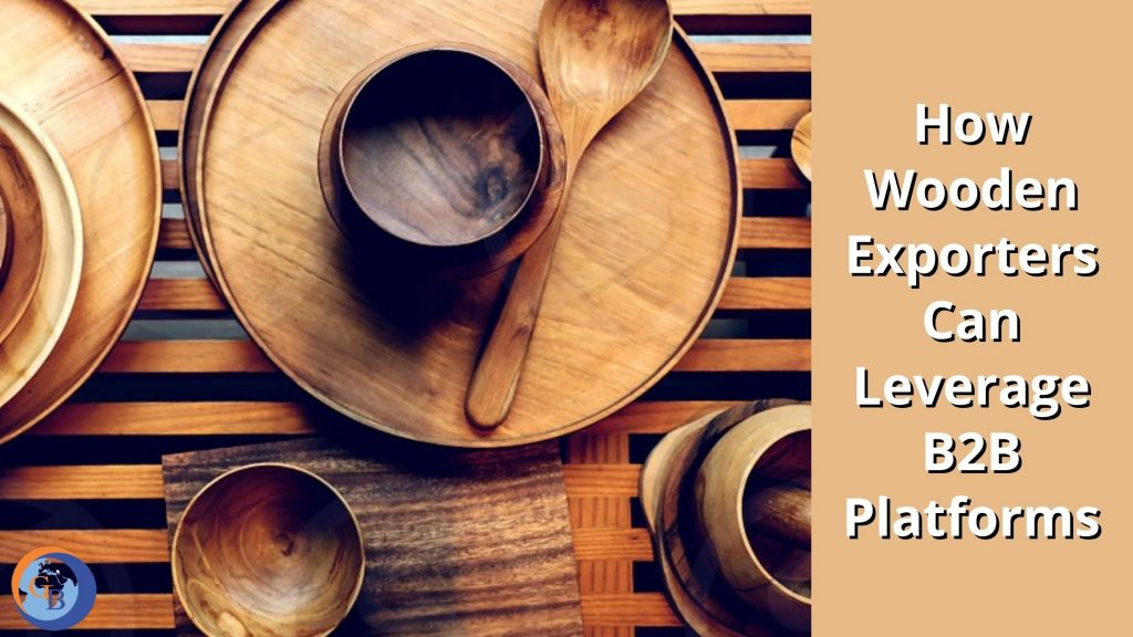 Get buyers for wooden exports business